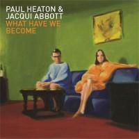 Paul Heaton / Jacqui Abbott - What Have We Become | Banquet